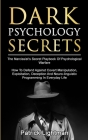 Dark Psychology Secrets: The Narcissist's Secret Playbook Of Psychological Warfare - How To Defend Against Covert Manipulation, Exploitation, D Cover Image