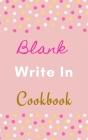 Blank Write In Cookbook (Pink White Gold Polka Dot Theme) Cover Image