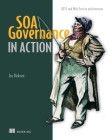 SOA Governance in Action: REST and WS-* Architectures Cover Image