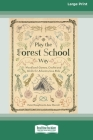 Play the Forest School Way: Woodland Games, Crafts and Skills for Adventurous Kids (16pt Large Print Edition) Cover Image
