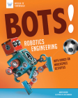 Bots! Robotics Engineering: With Hands-On Makerspace Activities (Build It Yourself) Cover Image