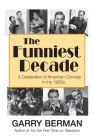 The Funniest Decade: A Celebration of American Comedy in the 1930s: A Celebration of American Comedy in the 1930s: A Celebration of America Cover Image