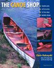 The Canoe Shop: Three Elegant Wooden Canoes Anyone Can Build Cover Image