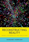 Reconstructing Reality: Models, Mathematics, and Simulations Cover Image