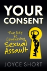 Your Consent: The Key to Conquering Sexual Assault Cover Image