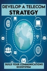 Develop A Telecom Strategy: Build Your Communications Ecosystem: Phones Cover Image