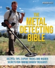 The Metal Detecting Bible: Helpful Tips, Expert Tricks and Insider Secrets for Finding Hidden Treasures Cover Image
