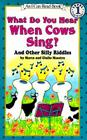 What Do You Hear When Cows Sing?: And Other Silly Riddles (I Can Read Level 1 #1) Cover Image