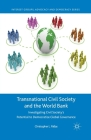 Transnational Civil Society and the World Bank: Investigating Civil Society's Potential to Democratize Global Governance (Interest Groups) Cover Image