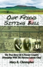 Our Friend Sitting Bull: The True Story of a Pioneer Couple's Friendship with the Famous Lakota Chief Cover Image