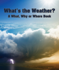What's the Weather? a What, Why or Where Book Cover Image