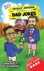Totally Amazing Dad Jokes: A Collection of 801 Hilarious, Clean and Family-Friendly Puns, Incredibly Funny One-Liners and Cheesy Classics Cover Image