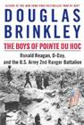 The Boys of Pointe du Hoc: Ronald Reagan, D-Day, and the U.S. Army 2nd Ranger Battalion Cover Image