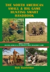 The North American Small & Big Game Hunting Smart Handbook: Bonus Feature: Hunting Africa's & Australia's Most Dangerous Game Cover Image