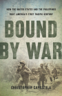 Bound by War: How the United States and the Philippines Built America's First Pacific Century Cover Image