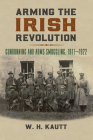 Arming the Irish Revolution: Gunrunning and Arms Smuggling, 1911- 1922 Cover Image