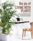 The Joy of Living with Plants: Ideas and inspirations for indoor gardens Cover Image