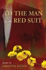 To the Man in the Red Suit: Poems Cover Image