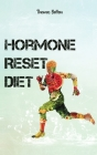 Hormone Reset Diet: Power your Metabolism and overcome weight loss resistance. Learn the Basic 7 Hormone Diet Strategies. Cover Image