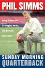 Sunday Morning Quarterback: Going Deep on the Strategies, Myths & Mayhem of Football Cover Image