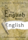 How English Became English: A Short History of a Global Language Cover Image