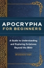 Apocrypha for Beginners: A Guide to Understanding and Exploring Scriptures Beyond the Bible Cover Image