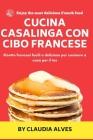 Cucina casalinga con cibo francese: Ricette francesi facili e deliziose per cucinare a casa per il tuo Cover Image