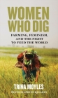 Women Who Dig: Farming, Feminism, and the Fight to Feed the World Cover Image