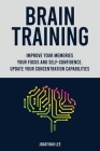 Brain Training: Improve Your Memories, Your Focus And Self-Confidence. Update Your Concentration Capabilities. Cover Image