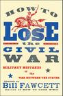 How to Lose the Civil War: Military Mistakes of the War Between the States Cover Image