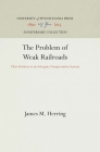 The Problem of Weak Railroads: Their Relation to an Adequate Transportation System Cover Image