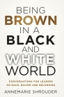 Being Brown in a Black and White World. Conversations for Leaders about Race, Racism and Belonging Cover Image