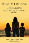 What Do I Do Now? A Survival Guide for Mothers of Sexually Abused Children (MOSAC) Cover Image