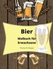 Bier Malbuch für Erwachsene: Erwachsenen-Malbuch für Männer - Lustiges Ausmalbuch für Bierliebhaber - Tolles Geschenk für Männer Cover Image