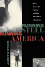 Running Steel, Running America: Race, Economic Policy, and the Decline of Liberalism Cover Image