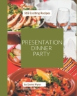365 Exciting Presentation Dinner Party Recipes: Welcome to Presentation Dinner Party Cookbook Cover Image