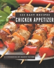 123 Easy Chicken Appetizer Recipes: The Easy Chicken Appetizer Cookbook for All Things Sweet and Wonderful! Cover Image