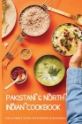 Pakistani & North Indian Cookbook: The Ultimate Guide For Students & Beginners: North Indian Recipes For Dinner Cover Image