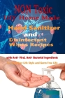 Non Toxic DIY Homemade Hand Sanitizer and Disinfectant Wipes Recipes with Anti-Viral, Anti-Bacterial ingredients for Healthier Life style and Germ Fre Cover Image