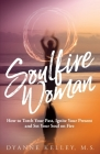 Soulfire Woman: How to Torch Your Past, Ignite Your Present and Set Your Soul on Fire Cover Image