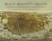 Misfits, Merchants, and Mayhem: Tales from San Francisco's Historic Waterfront, 1849-1934 Cover Image