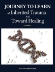 Journey to Learn of Inherited Trauma and Toward Healing (Volume 1) Cover Image