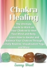 Chakra Healing: The Ultimate Guide to Work on Your Chakras to Heal Your Mind and Body. Learn How to Awake and Balance Your Chakras Thr Cover Image