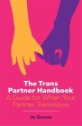 The Trans Partner Handbook: A Guide for When Your Partner Transitions Cover Image