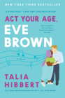 Act Your Age, Eve Brown: A Novel (The Brown Sisters #3) Cover Image