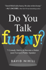 Do You Talk Funny?: 7 Comedy Habits to Become a Better (and Funnier) Public Speaker Cover Image