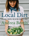 Local Dirt: Seasonal Recipes for Eating Close to Home (Farm-to-Table Cookbooks #2) Cover Image