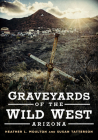 Graveyards of the Wild West: Arizona (America Through Time) Cover Image
