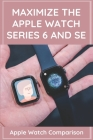 Maximize The Apple Watch Series 6 And Se: Apple Watch Comparison: Apple Watch Series 6 Price Cover Image