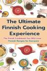The Ultimate Finnish Cooking Experience: The Finish Cookbook You Will Love Finnish Recipes for Everyone Cover Image